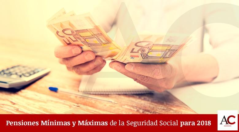 Pensiones Mínimas y Máximas de la Seguridad Social para 2018