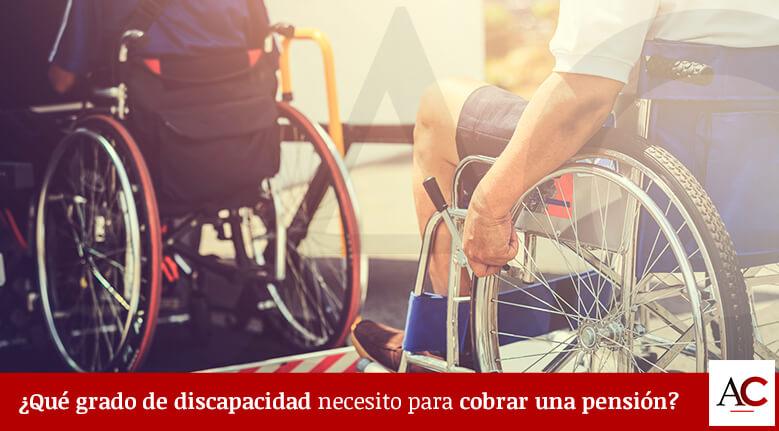 ¿Qué grado de discapacidad se necesita para cobrar una pensión?