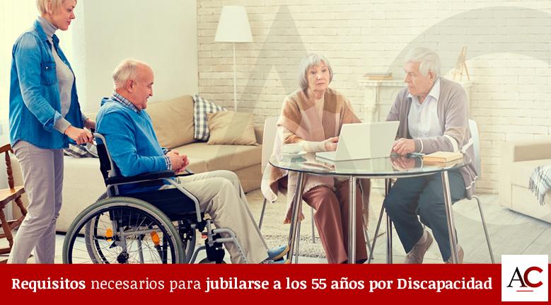 Requisitos necesarios para jubilarse a los 55 años por Discapacidad