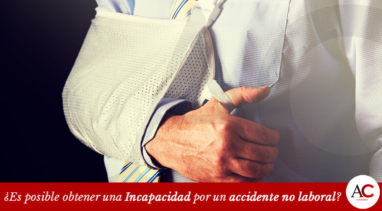 ¿Es posible obtener una Incapacidad por un accidente no laboral?