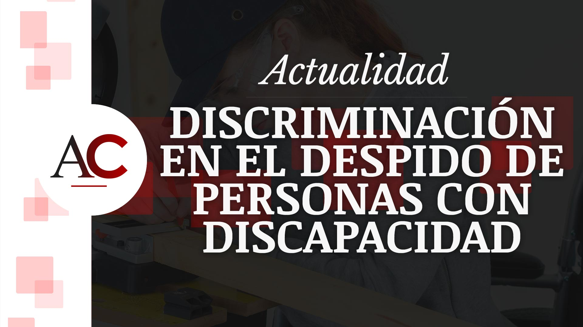No a la discriminación en el despido de personas con discapacidad