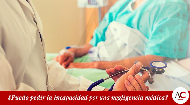 ¿Puedo pedir la Incapacidad por una negligencia médica?