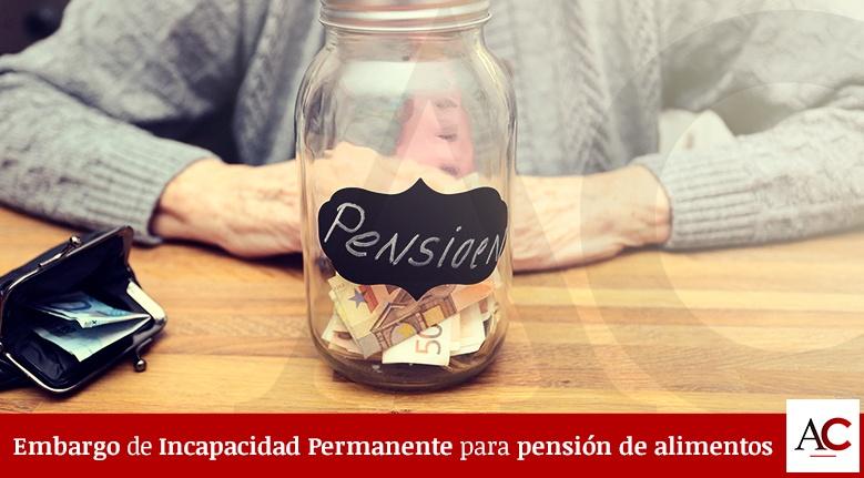 Embargo de incapacidad permanente por pensión de alimentos