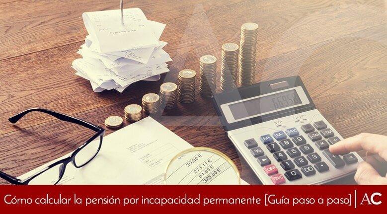 Cómo calcular la pensión por incapacidad permanente (Guía)