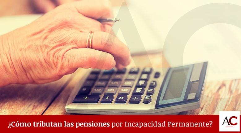 ¿Cómo tributan las pensiones por incapacidad permanente?