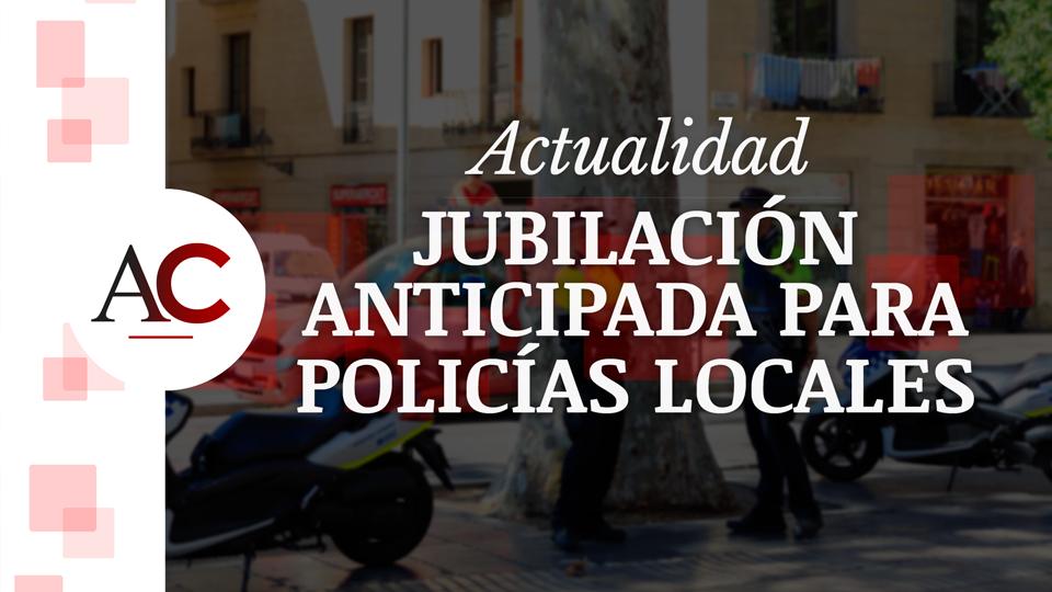Novedades en la Jubilación Anticipada para los Policías Locales