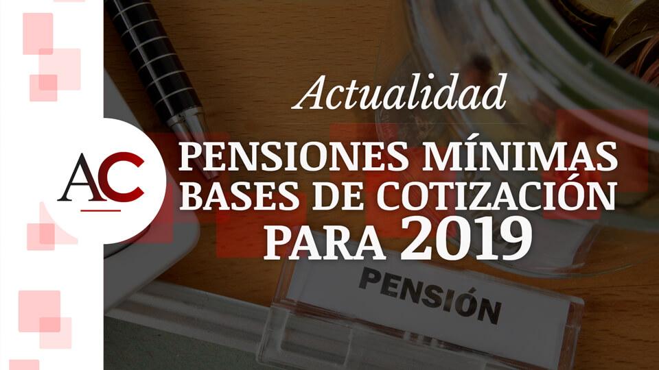 Pensiones mínimas y bases de cotización para 2019