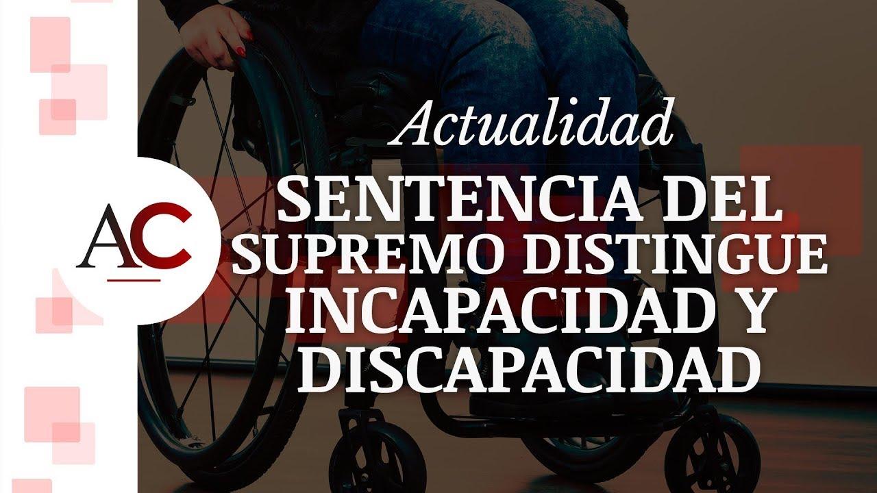 El Tribunal Supremo vuelve a distinguir incapacidad de discapacidad